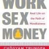 Thumbnail image for Work, Sex, Money: real life on the path of mindfulness, Chogyam Trungpa