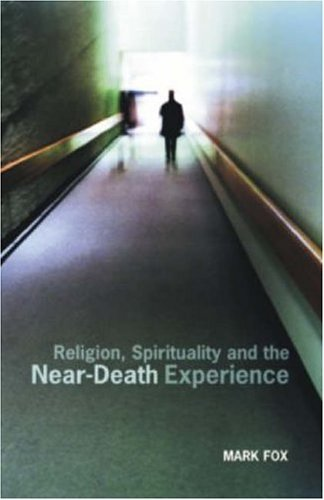 Religion, Spirituality and the Near-Death Experience, Mark Fox