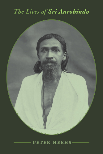 The Lives of Sri Aurobindo, Peter Heehs