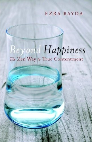 Beyond Happiness: The Zen Way to True Contentment, Ezra Bayda