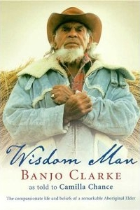 Wisdom Man: Banjo Clarke, as told by Camilla Chance