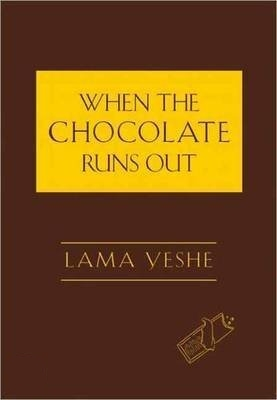 When the chocolate runs out, Lama Yeshe