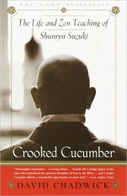 Crooked Cucumber: the Life and Zen Teachings of Shunryu Suzuki